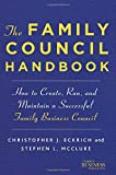 The Family Council Handbook: How to Create, Run, and Maintain a Successful Family Business Council (A Family Business Publication)