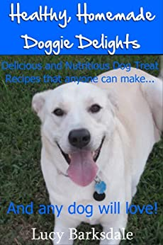 Healthy, Homemade Doggie Delights by [Barksdale, Lucy]