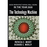 The Technology Machine: How Manufacturing Will Work in the Year 2020