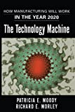 img - for The Technology Machine: How Manufacturing Will Work in the Year 2020 book / textbook / text book