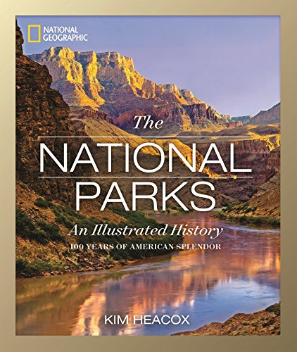 National Geographic The National Parks: An Illustrated History (National Park Service Books)