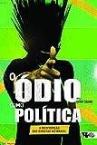capa de O Ódio Como Política. A Reinvenção da Direita no Brasil