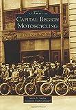 Capital Region Motorcycling, Mark A. Supley, 146712222X