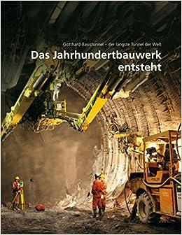 Das Jahrhundertbauwerk Entsteht Gotthard Basistunnel Der Längste