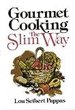 Gourmet Cooking, the Slim Way, Lou Seibert Pappas, 0201056704