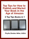 Top Tips for How to Publish and Market Your Book in the Age of Amazon: 3 Top Tips Books in 1