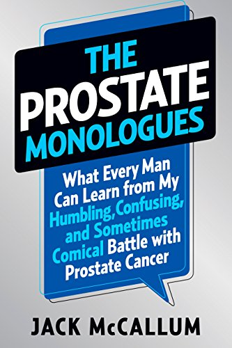 1.7 Ounce Life - The Prostate Monologues: What Every Man Can Learn from My Humbling, Confusing, and Sometimes Comical Battle With Prostate Cancer