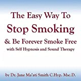The Easy Way to Stop Smoking & Be Forever Smoke Free with Self Hypnosis & Sound Therapy