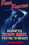 Feral Fighting: Advanced Widow Maker Fighting Techniques (The Widow Maker Program Series)