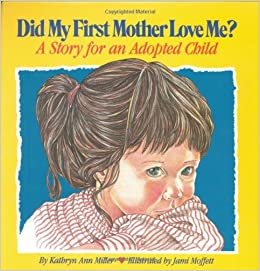 Did My First Mother Love Me?: A Story for an Adopted Child: Kathryn
