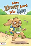 How Elmer Lost His Hop, Sandra Kay Griffie, 1613460147