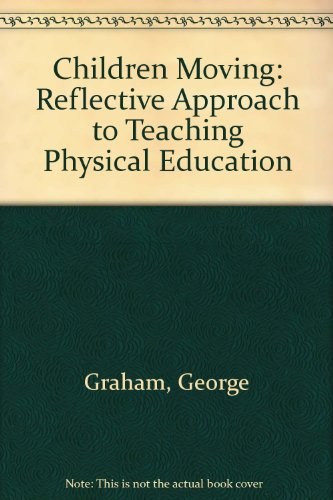 Children Moving: Reflective Approach to Teaching Physical Education