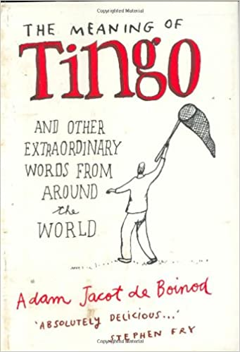 The Meaning of Tingo and Other Extraordinary Words from Around the World