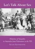 Lets Talk about Sex: Histories of Sexuality in Australia from Federation to the Pill, Lisa Featherstone, 1443827363