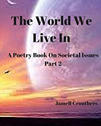 The World We Live In A Poetry Book On Societal Issues Part 2