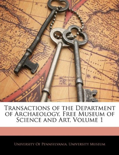 Transactions of the Department of Archaeology, Free Museum of Science and Art, Volume 1 PDF