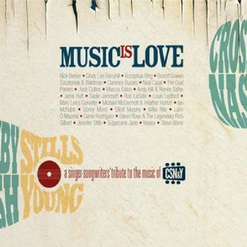 Music Is Love: A Singer-Songwriters' Tribute to the Music of CSN&Y (King Hill Gilbert The Of)