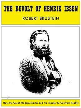 The Revolt of Henrik Ibsen by [Brustein, Robert]