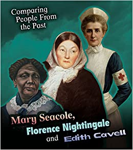 Mary Seacole, Florence Nightingale and Edith Cavell (Comparing People from the Past)