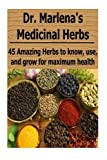 Dr. Marlena's Medicinal Herbs: 45 Amazing Herbs to Know, Use, and Grow for Maximum Health: (Herbs, Herbal Remedies...for Busy People, Natural Remedies, Antibiotics, Healing)