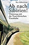 Ab nach Sibirien!: Unterwegs mit der Transsibirischen Eisenbahn
