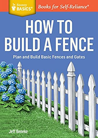 How to Build a Fence: Plan and Build Basic Fences and Gates. A Storey BASICS® Title (Patio Pickets)