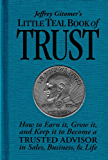 Jeffrey Gitomer's Little Teal Book of Trust: How to earn it, grow it, and keep it to become a TRUSTED ADVISOR in sales, business & life (Jeffrey Gitomer's Little Book Series)