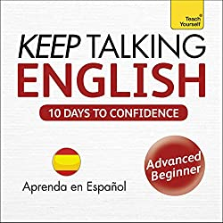 Keep Talking English - Ten Days to Confidence: Learn in Spanish