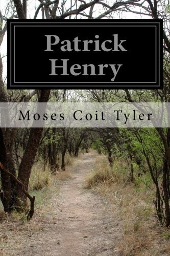Patrick Henry by Moses Coit Tyler - Henry Mall Patrick