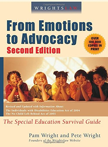 Wrightslaw: From Emotions to Advocacy: The Special Education Survival ()
