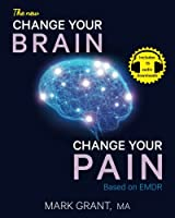 The New Change Your Brain, Change Your Pain: Based on EMDR Front Cover