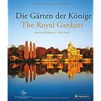 Die Gärten der Könige - The Royal Gardens: Stimmungsbilder aus den preußischen Gärten in Potsdam, Berlin und der Mark Brandenburg - - Impressions of Parks of Berlin, Potsdam and Brandenburg