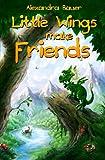 Little Wings Make Friends, Alexandra Bauer, 1493711695
