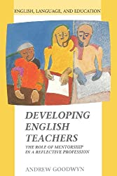 Developing English Teachers: The Role of Mentorship in a Reflective Profession (English, Language and Education)
