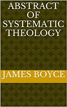Abstract Of Systematic Theology (English Edition) de [Boyce, James]