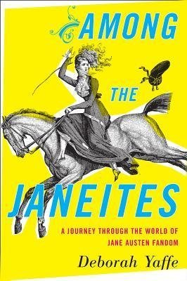BY Yaffe, Deborah ( Author ) [{ Among the Janeites: A Journey Through the World of Jane Austen Fandom By Yaffe, Deborah ( Author ) Aug - 06- 2013 ( Paperback ) } ]