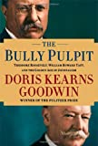 Image of The Bully Pulpit: Theodore Roosevelt, William Howard Taft, and the Golden Age of Journalism