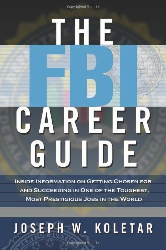 The FBI Career Guide: Inside Information on Getting Chosen for and Succeeding in One of the Toughest, Most Prestigious Jobs in the World by Koletar, Joseph W. (2006) Paperback