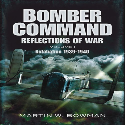 (RAF Bomber Command: Reflections of War, Vol. 1: Cover of Darkness, 1939-May 1942)