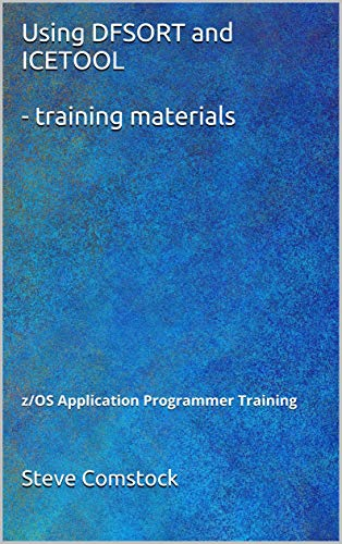 Using DFSORT and ICETOOL - training materials: z/OS Application Programmer Training Epub