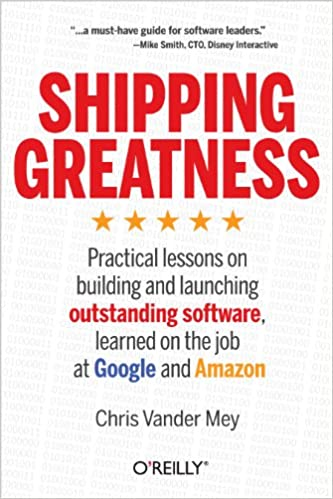Shipping greatness practical lessons on building and launching shipping greatness practical lessons on building and launching outstanding software learned on the job at google and amazon 1 chris vander mey ebook fandeluxe Images