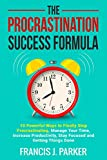 #7: The Procrastination Success Formula: 10 Powerful Ways to Finally Stop Procrastinating, Manage Your Time, Increase Productivity, Stay Focused and Getting Things Done