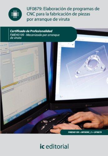 Descargar Libro Elaboración De Programas De Cnc Para La Fabricación De Piezas Por Arranque De Viruta. Fmeh0109 Manuel Sánchez Fulgueira
