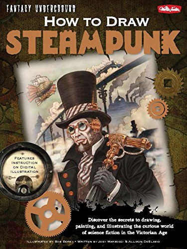 Pdf Reference How to Draw Steampunk: Discover the secrets to drawing, painting, and illustrating the curious world of science fiction in the Victorian Age (Fantasy Underground)