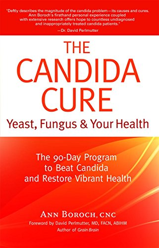 The Candida Cure: Yeast, Fungus & Your Health - The 90-Day Program to Beat Candida & Restore Vibrant Health