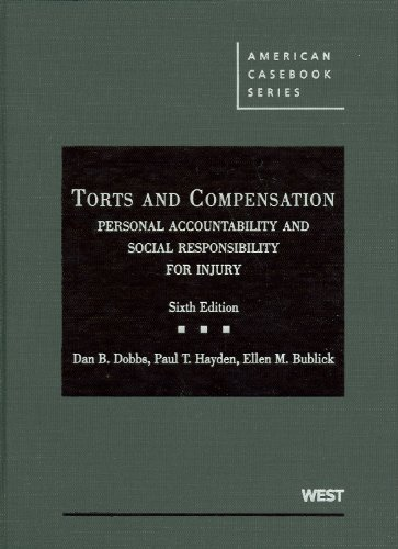 Torts and Compensation, Personal Accountability and Social Responsibility for Injury (American Casebooks) (American Case