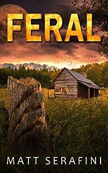 Feral: A Novel of Werewolf Horror by [Serafini, Matt]