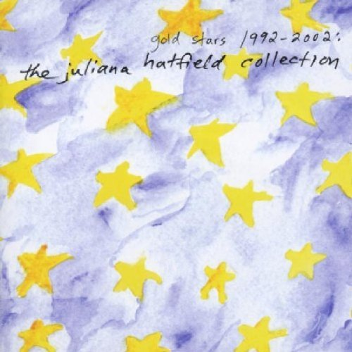 Gold Stars 1992-2002 - the Juliana Hatfield Collection by Juliana Hatfield (2002-06-25)