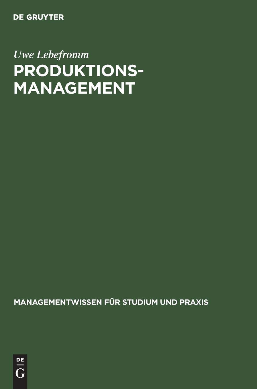 Produktionsmanagement (Managementwissen für Studium und Praxis) Gebundenes Buch – 10. September 2003 Uwe Lebefromm De Gruyter Oldenbourg 3486273523 MAK_9783486273526
