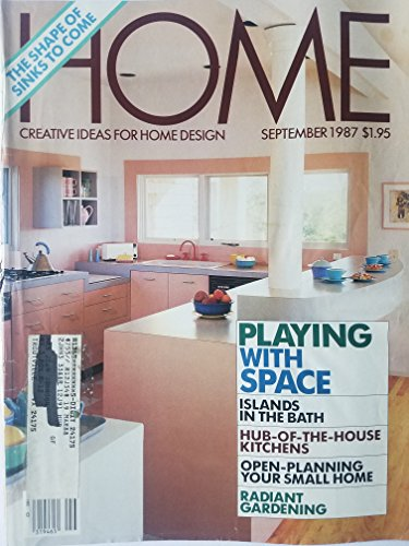 Home: Creative Ideas for Home Design, September 1987 - Playing with Space: Islands in the Bath, Hub-of-the-House Kitchens, Open-Planning Your Small Home, and Radiant Gardening